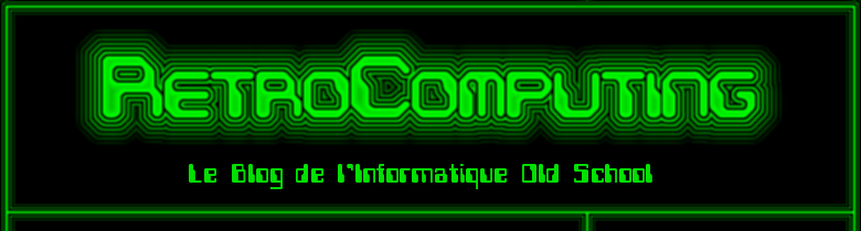 RetroComputing - Le Blog de l'Informatique Old School & Alternative